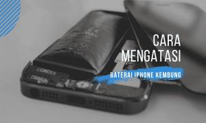 cara memperbaiki baterai iphone kembung