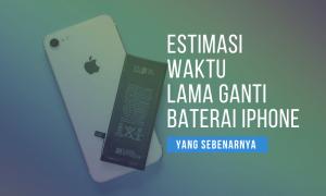 berapa lama ganti baterai iphone